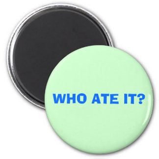 WHO ATE IT? 6 CM ROUND MAGNET