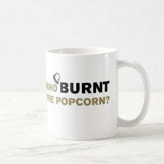 WHO BURNT THE POPCORN? (MUG) COFFEE MUG