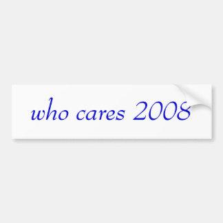 who cares 2008 bumper sticker