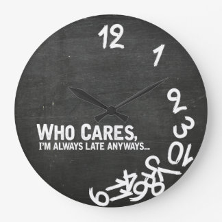 Who cares, I'm always late anyway... Wallclock