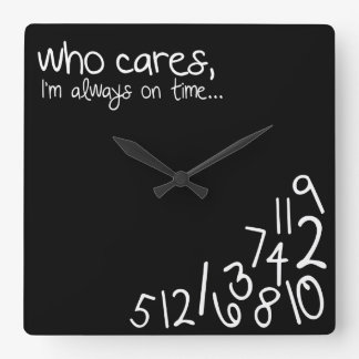 who cares, I'm always on time... Wall Clocks
