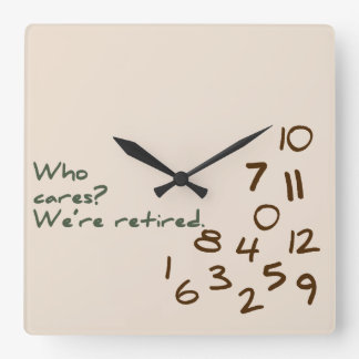 Who Cares? We're retired. Clocks