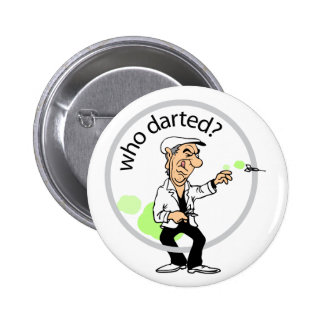 Who darted? 6 cm round badge