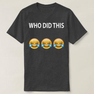 WHO DID THIS Joke T-Shirt