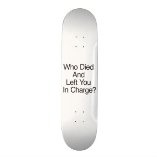 Who Died And Left You In Charge? 21.6 Cm Skateboard Deck