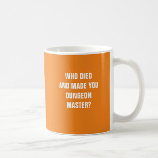 Who died and made you dungeon master? coffee mug