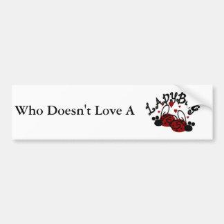 WHO DOESN'T LOVE A LADYBUG BUMPERSTICKER CAR BUMPER STICKER