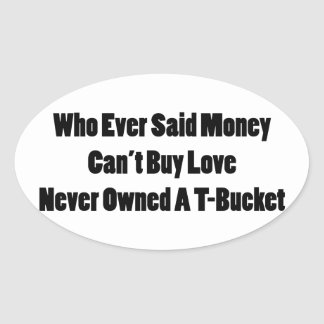 Who Ever Said Money Cant Buy Love Never Owned A Tb Oval Stickers