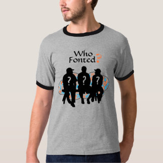 """""""Who Fonted?"""" for Font and Typography Lovers T-Shirt"""