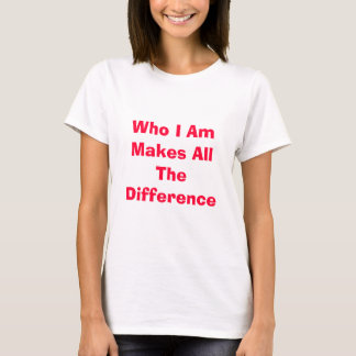 Who I Am Makes All The Difference - Customized T-Shirt