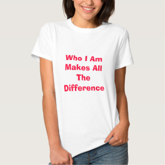 Who I Am Makes All The Difference - Customized T-shirts