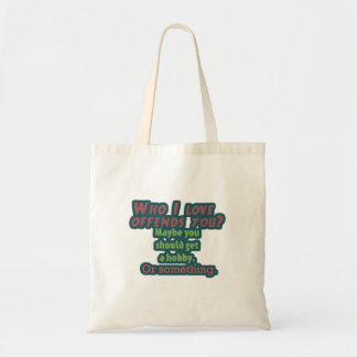 Who I Love Offends You? Canvas Bags
