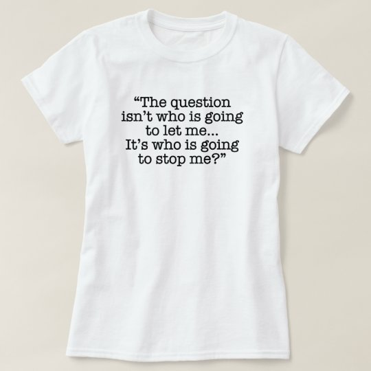 """""""Who is going to stop me?"""" Funny T-Shirt"""
