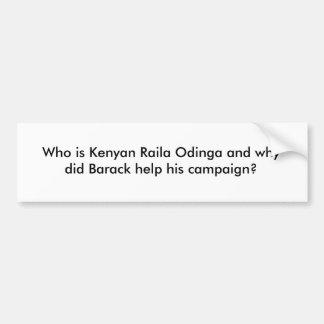 Who is Kenyan Raila Odinga and why did Barack h... Bumper Sticker