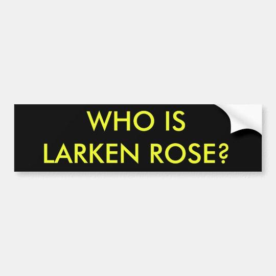 Who is Larken Rose? Bumper Sticker