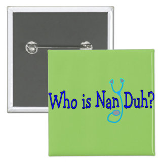 Who is Nan Duh?  Funny Nursing Student Gifts 15 Cm Square Badge