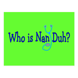 Who is Nan Duh?  Funny Nursing Student Gifts Postcard