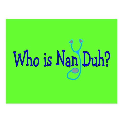 Who is Nan Duh?  Funny Nursing Student Gifts Post Cards