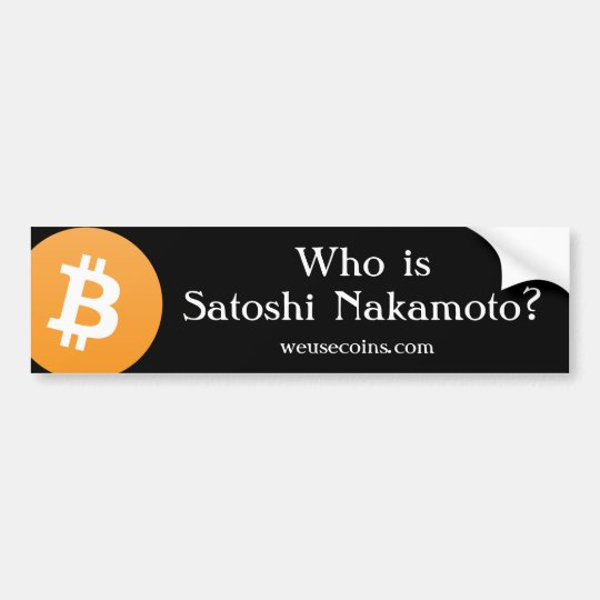 Who is Satoshi Nakamoto? Bitcoin Bumper Sticker v2