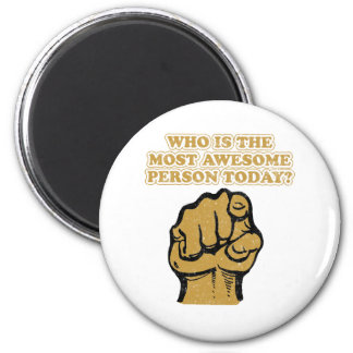Who is the most  AWESOME ? 6 Cm Round Magnet