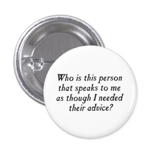 Who is this person with unsolicited advice? 3 cm round badge