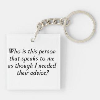 Who is this person with unsolicited advice? Double-Sided square acrylic key ring