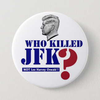 Who killed JFK? 7.5 Cm Round Badge