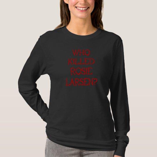 Who Killed Rosie Larsen? T-Shirt