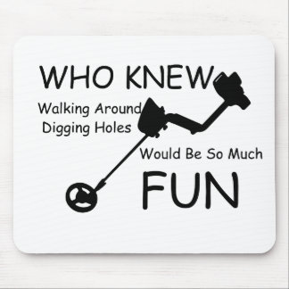 Who Knew Walking, Digging Holes Would Be So Fun Mouse Mat