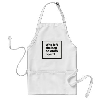 Who Left The Bag Of Idiots Open? Standard Apron