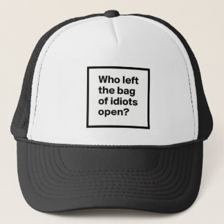Who Left The Bag Of Idiots Open? Trucker Hat