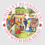 WHO LET BLONDIE IN? OFF WITH HER HEAD! ROUND STICKER