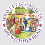 WHO LET BLONDIE IN? OFF WITH HERE HEAD! ROUND STICKER