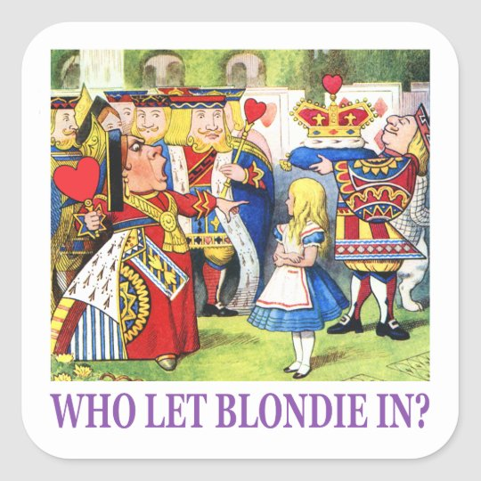 Who Let Blondie In? Square Sticker