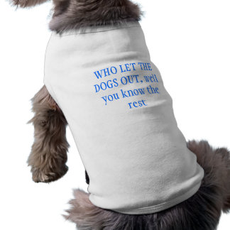 Who let the dogs out pet t-shirt