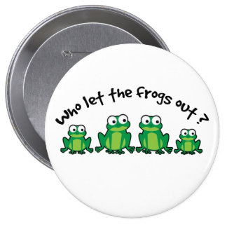 Who Let The Frogs Out? 10 Cm Round Badge