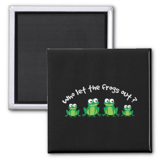 Who Let The Frogs Out? Square Magnet