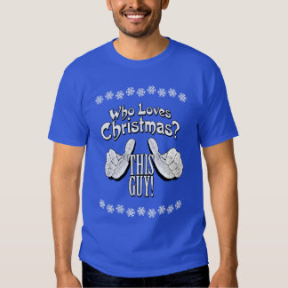 Who Loves Christmas?  THIS GUY! T Shirts