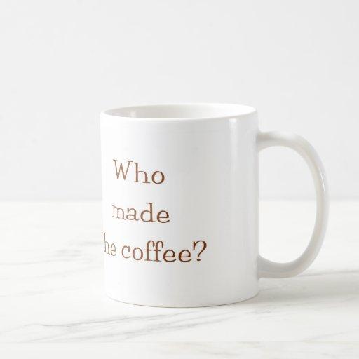 Who made the coffee? mug