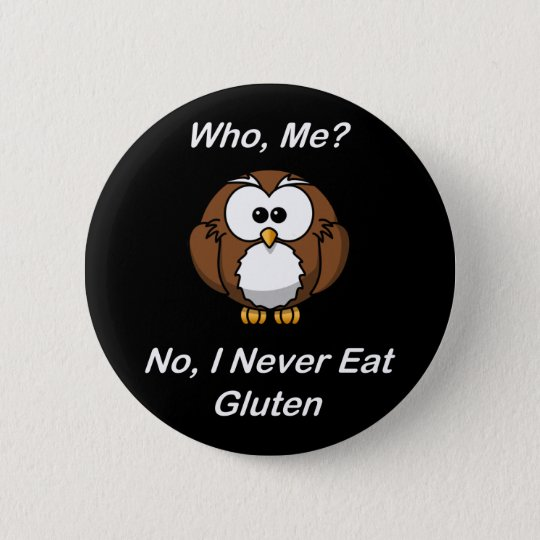Who, Me?  No, I Never Eat Gluten 6 Cm Round Badge