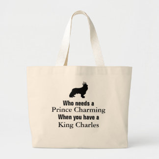 Who needs a Prince Charming When you have a king Large Tote Bag