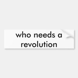 who needs a revolution bumper sticker