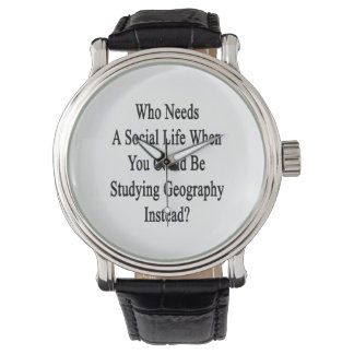 Who Needs A Social Life When You Could Be Studying Wrist Watch