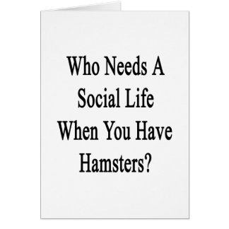 Who Needs A Social Life When You Have Hamsters? Note Card