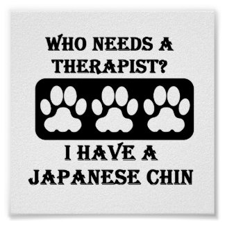 Who Needs A Therapist? I Have a Japanese Chin Poster