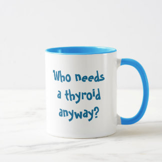 Who needs a thyroid anyway?, Thyca Survivor Mug