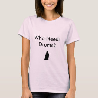 Who Needs Drums? - Women's Tshirt