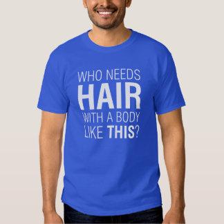 Who Needs Hair Tshirt