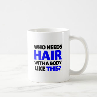 Who needs hair with a body like this? basic white mug