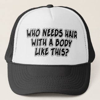 Who Needs Hair With A Body Like This? Trucker Hat